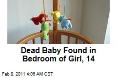 Dead Baby Found in Bedroom of Girl, 14
