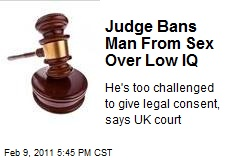 Judge Bans Man From Sex Over Low IQ