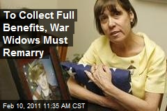 To Collect Full Benefits, War Widows Must Remarry