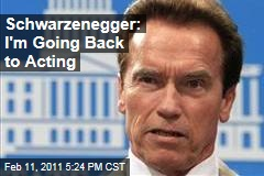 Schwarzenegger: I'm Going Back to Acting