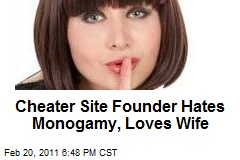 Cheater Site Founder Hates Monogamy, Loves Wife