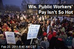 Wis. Public Workers' Pay Isn't So Hot
