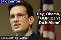 Eric Cantor: Hey, Obama, the GOP Can't Enact Deficit Reform Alone