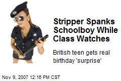 Stripper Spanks Schoolboy While Class Watches