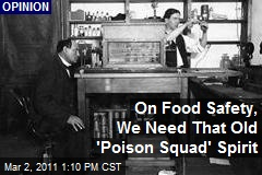 On Food Safety, We Need That Old 'Poison Squad' Spirit