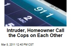 Intruder, Homeowner Call 911 on Each Other