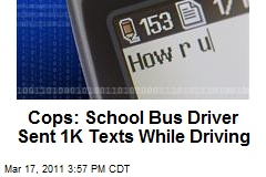 Cops: School Bus Driver Sent 1K Texts While Driving