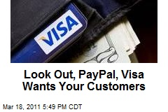 Look Out, PayPal, Visa Wants Your Customers
