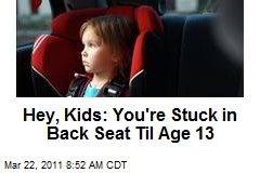 Hey, Kids: You're Stuck in Back Seat Til Age 13