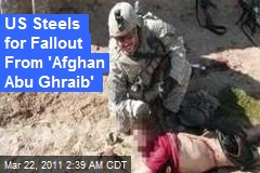 US Steels for Fallout From 'Afghan Abu Ghraib'