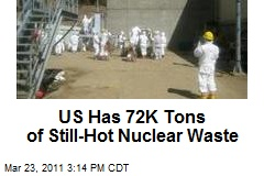 US Has 72K Tons of Still-Hot Nuclear Waste