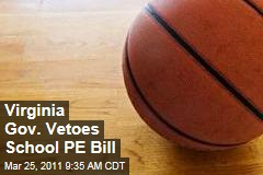 Virginia Governor Robert McDonnell Vetoes School PE Requirement Bill
