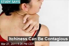 Itchiness Can Be Contagious