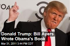 Donald Trump: Bill Ayers Ghost Wrote Barack Obama's Dreams of My Father