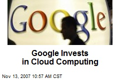 Google Invests in Cloud Computing