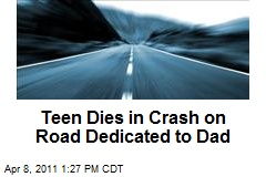 Teen Dies in Crash on Road Dedicated to Dad
