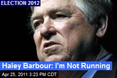 Haley Barbour: I'm Not Running