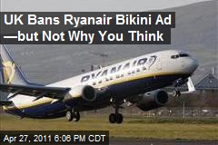 UK Bans Ryanair Bikini Ad —but Not Why You Think