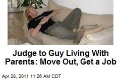 Judge to Guy Living With Parents: Move Out, Get a Job