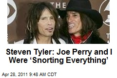 Steven Tyler: Joe Perry and I Were 'Snorting Everything'