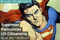 Superman Renounces US Citizenship