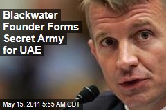 Blackwater Founder Eric Prince Forms Secret Army for the UAE