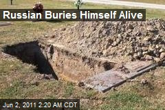 Russian Buries Himself Alive