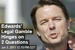 John Edwards' Legal Gamble Hinges on Two Key Questions