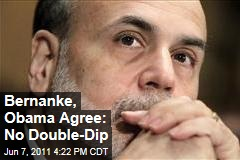 Ben Bernanke, President Obama: No Fear of a Double-Dip Recession