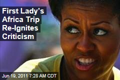 Michelle Obama's Africa Trip Re-Ignites Criticism That White House Ignores Continent