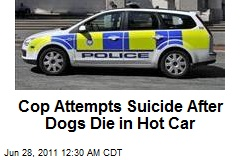 Cop Attempts Suicide After Dogs Die in Hot Car