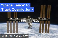 'Space Fence' to Track Cosmic Junk