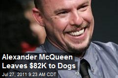 Alexander McQueen Leaves $82K to Dogs