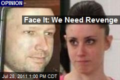 Face It: We Need Revenge