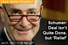 Schumer: Deal Isn't Quite Done, but 'Relief'