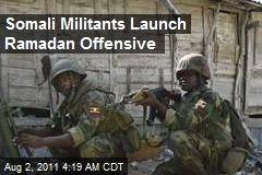 Somali Militants Launch Ramadan Offensive