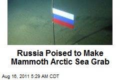 Russia Poised to Make Mammoth Arctic Sea Grab