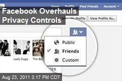 Facebook Overhauls Privacy Controls