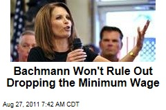 Michele Bachmann Won't Rule Out Dropping the Minimum Wage