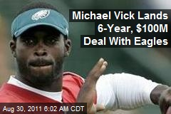 Michael Vick Lands 6-Year, $100M Deal With Eagles