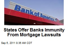States Offer Banks Immunity From Mortgage Lawsuits