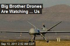 Big Brother Drones Are Watching ... Us
