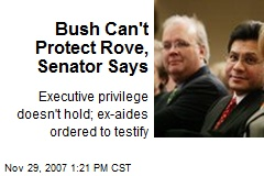 Bush Can't Protect Rove, Senator Says