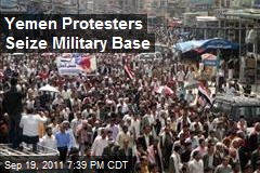 Yemen Protesters Seize Military Base