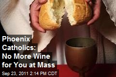 Phoenix Catholics: No More Wine for You at Mass