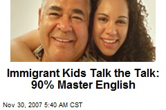 Immigrant Kids Talk the Talk: 90% Master English