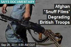 Afghan 'Snuff Films' Degrading Brit Troops: Documentary