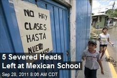5 Severed Heads Left at Mexican School