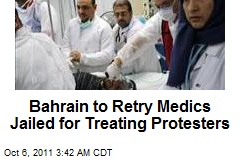 Bahrain to Retry Medics Jailed for Treating Protesters