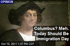Columbus? Meh. Today Should Be Immigration Day